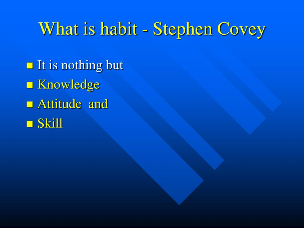 What is habit - Stephen Covey