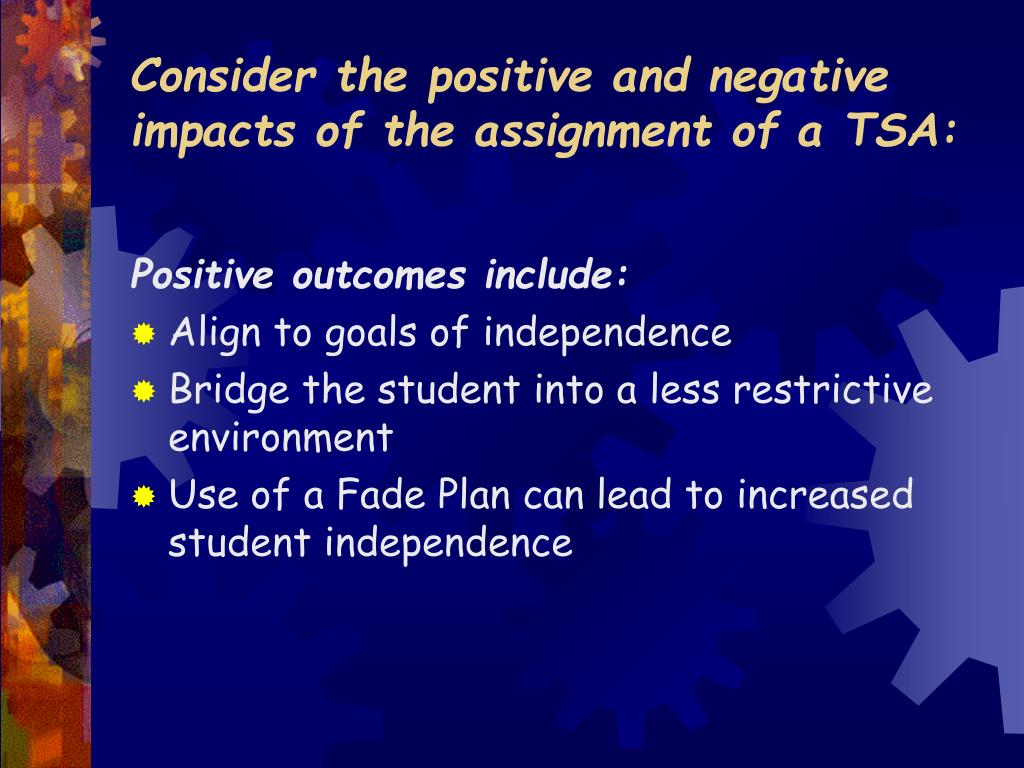 Consider the positive and negative impacts of the assignment of a TSA: