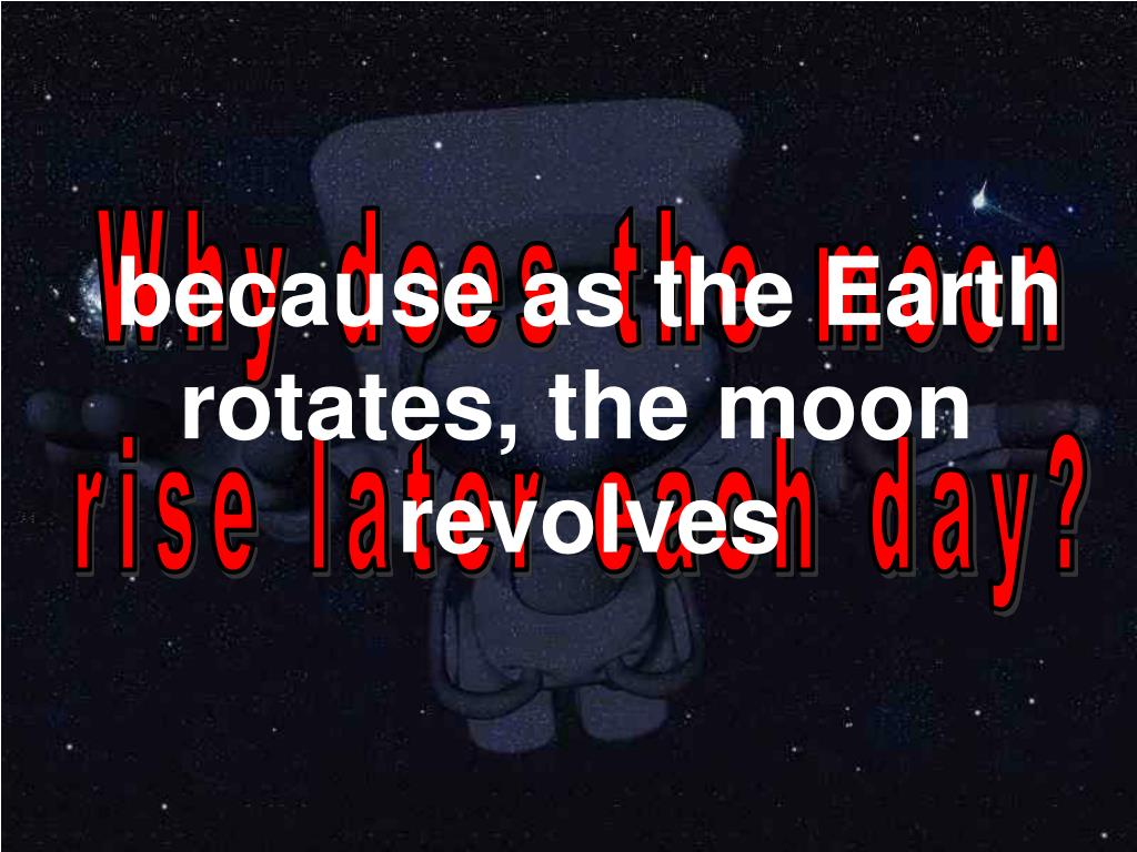 Why does the moon