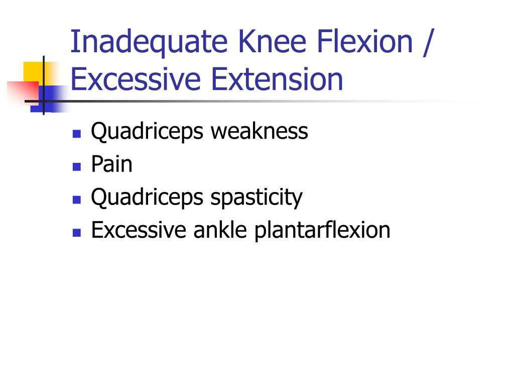 Inadequate Knee Flexion / Excessive Extension