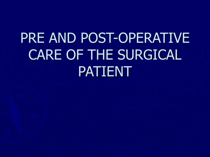 Pre and post operative care of the surgical patient