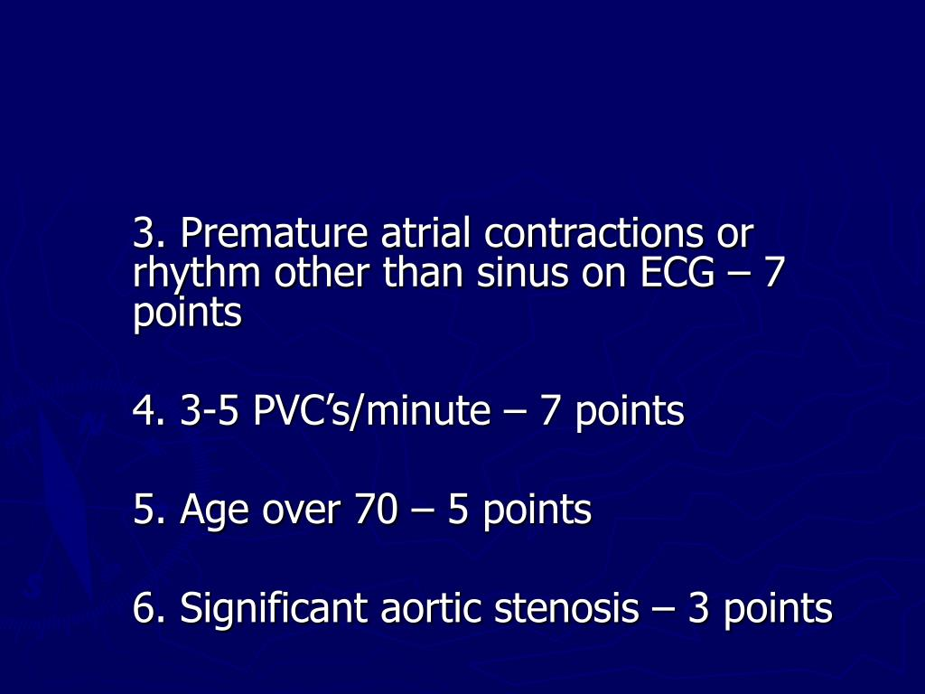 3. Premature atrial contractions or rhythm other than sinus on ECG – 7 points