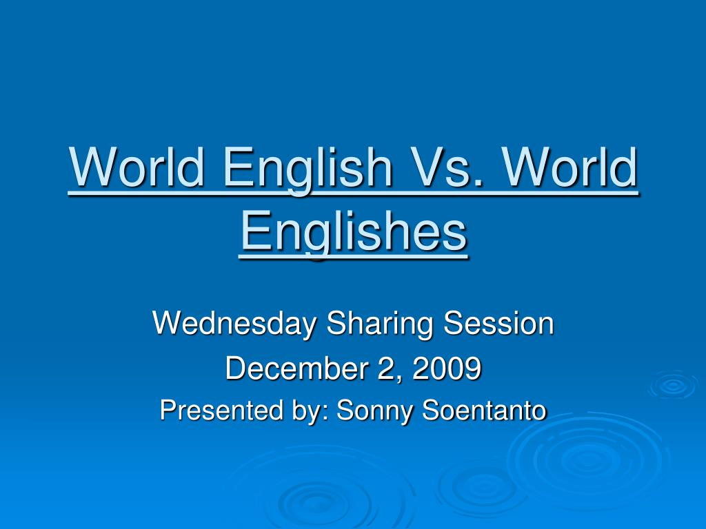 standard english vs the world While world-class players — both men and women — roll their eyes at artificial surfaces definition of standard for english language learners: a level of quality, achievement, etc, that is considered acceptable or desirable.