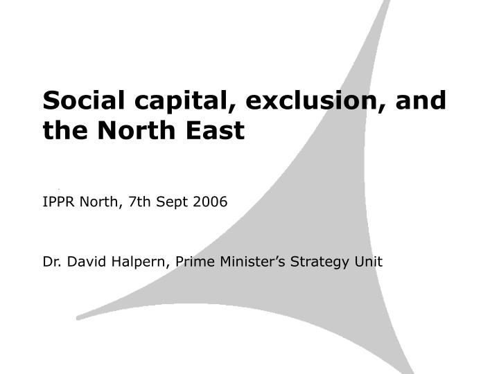 Social capital exclusion and the north east