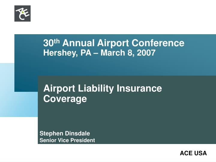 30 th annual airport conference hershey pa march 8 2007 airport liability insurance coverage n.