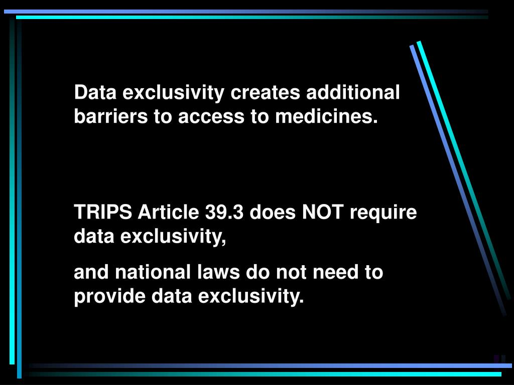 Data exclusivity creates additional barriers to access to medicines.
