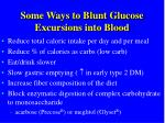 some ways to blunt glucose excursions into blood