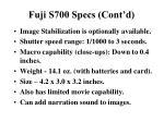 fuji s700 specs cont d