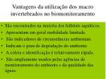 vantagens da utiliza o dos macro invertebrados no biomonitoramento