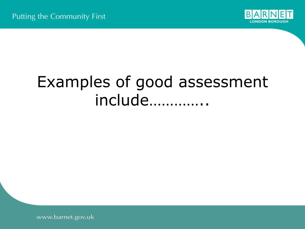Examples of good assessment include…………..