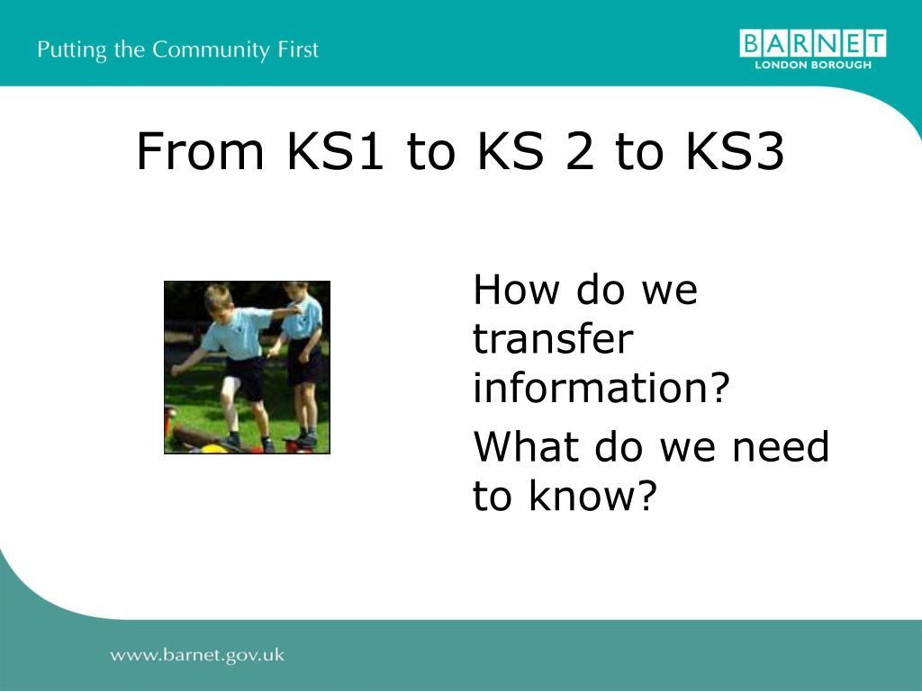 From KS1 to KS 2 to KS3