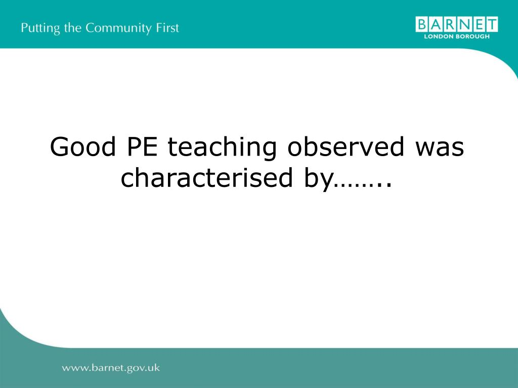 Good PE teaching observed was characterised by……..