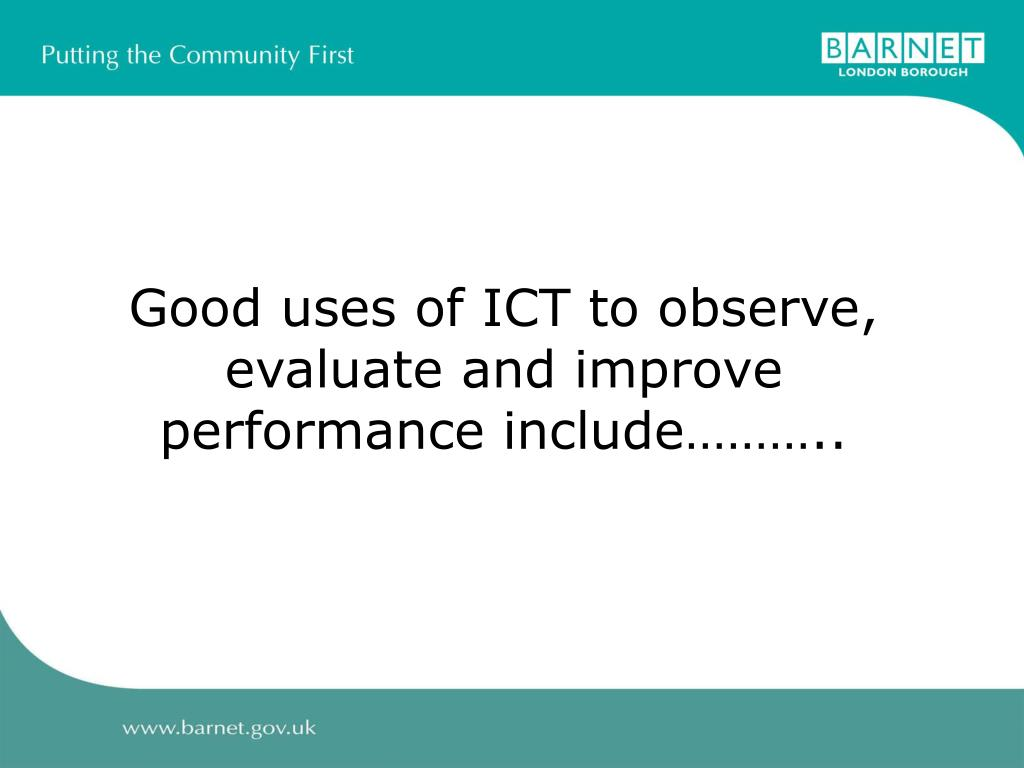 Good uses of ICT to observe, evaluate and improve performance include………..