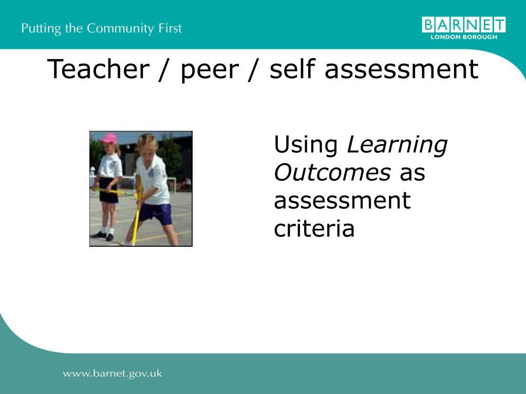Teacher / peer / self assessment