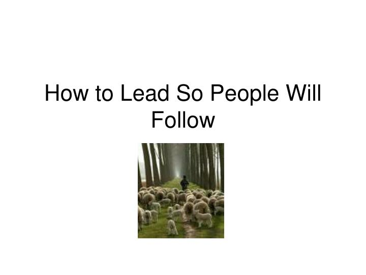 How to lead so people will follow