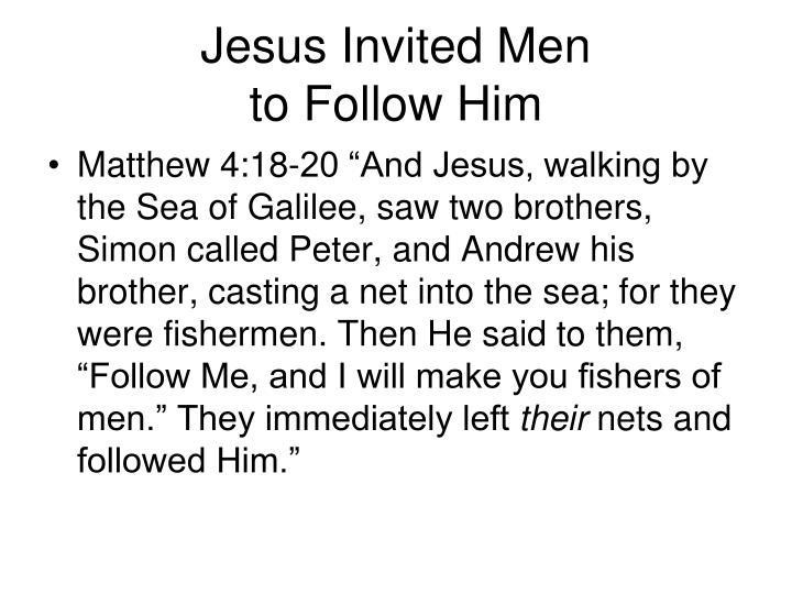 Jesus invited men to follow him