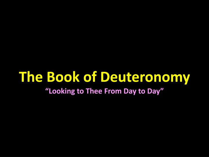 the book of deuteronomy looking to thee from day to day n.