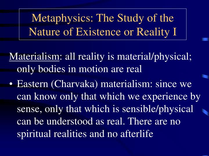 Metaphysics the study of the nature of existence or reality i