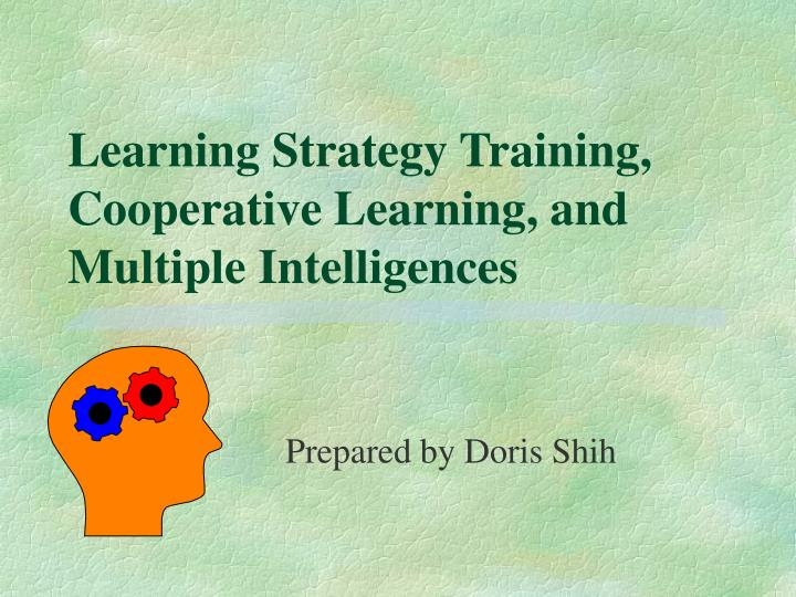 Learning strategy training cooperative learning and multiple intelligences