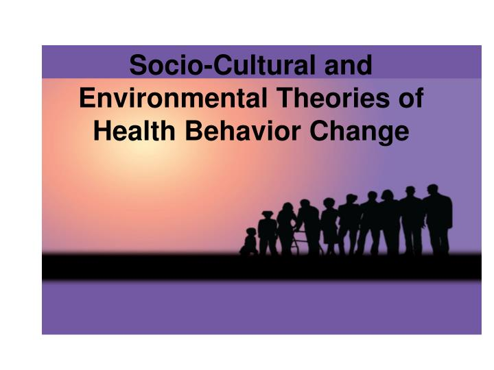 Socio cultural and environmental theories of health behavior change