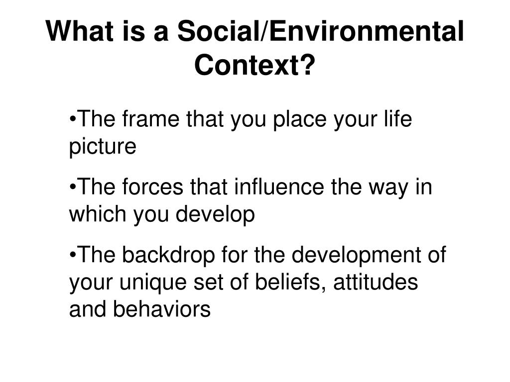 What is a Social/Environmental Context?