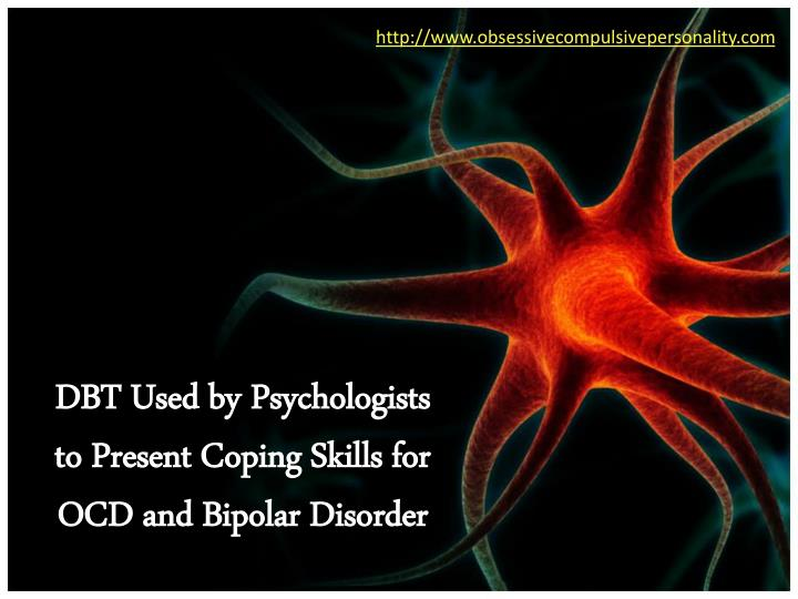 dbt used by psychologists to present coping skills for ocd and bipolar disorder n.