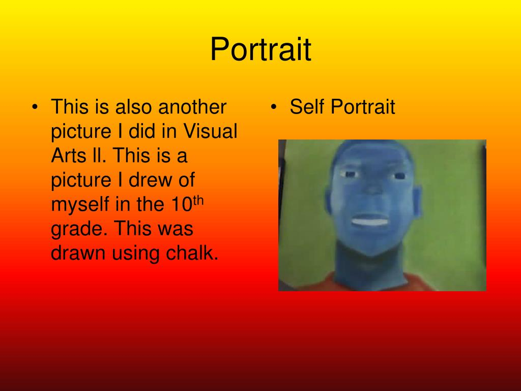 This is also another picture I did in Visual Arts ll. This is a picture I drew of myself in the 10
