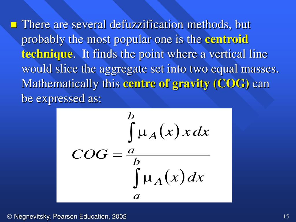 There are several defuzzification methods, but probably the most popular one is the