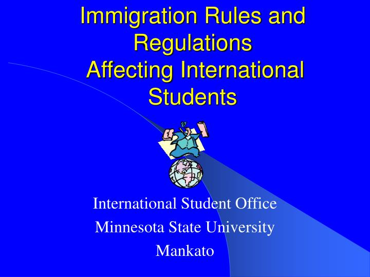 Immigration rules and regulations affecting international students