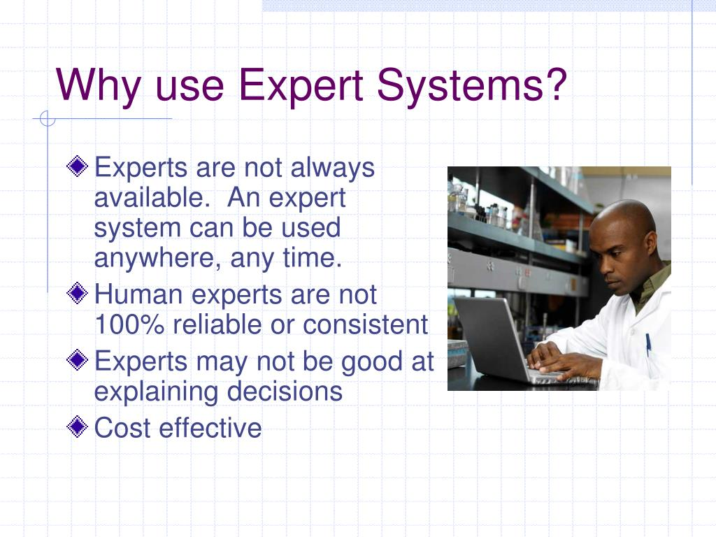 Why use Expert Systems?