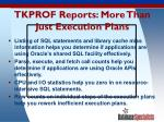 tkprof reports more than just execution plans
