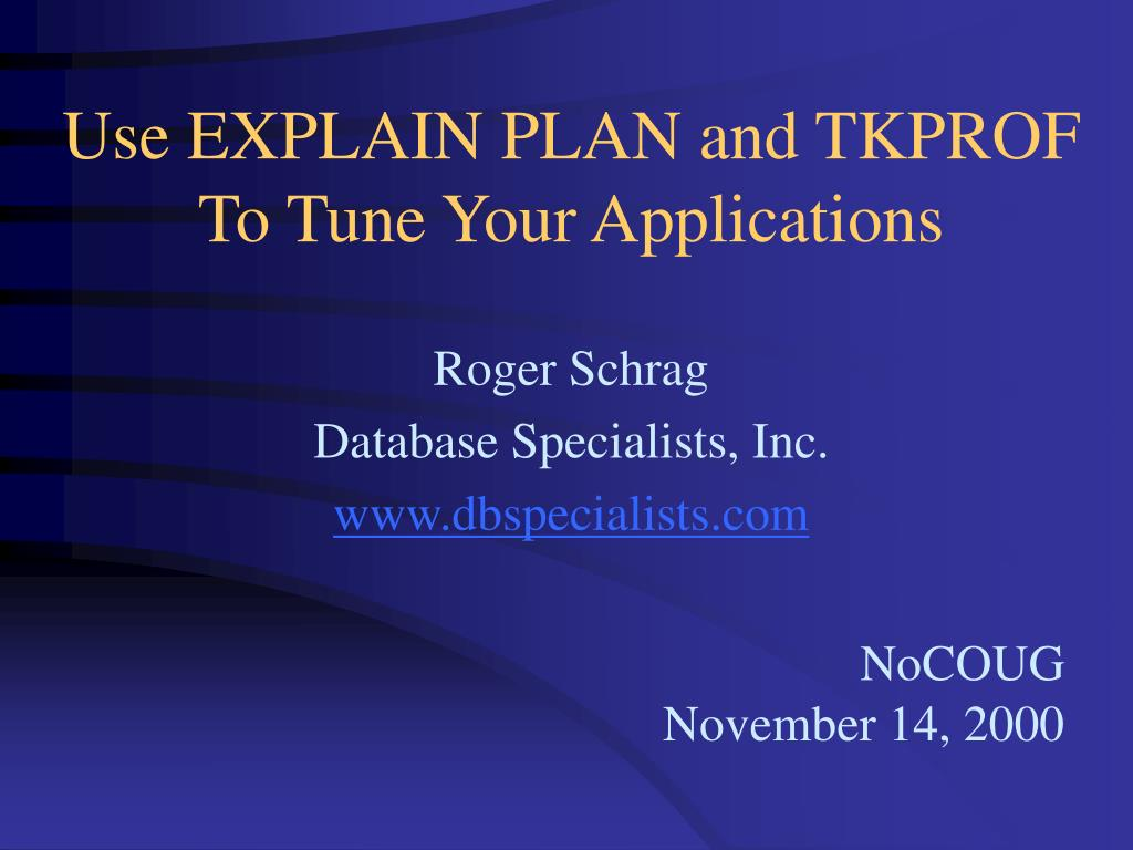 Use EXPLAIN PLAN and TKPROF To Tune Your Applications