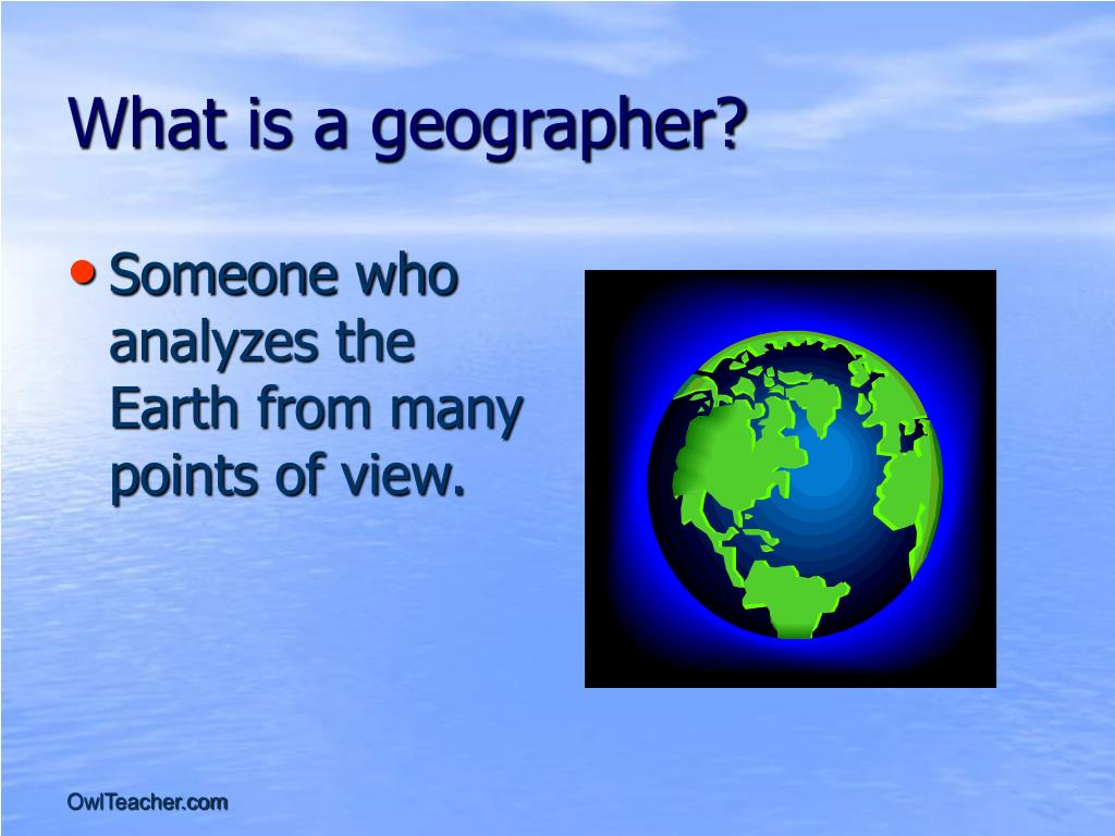 What is a geographer?