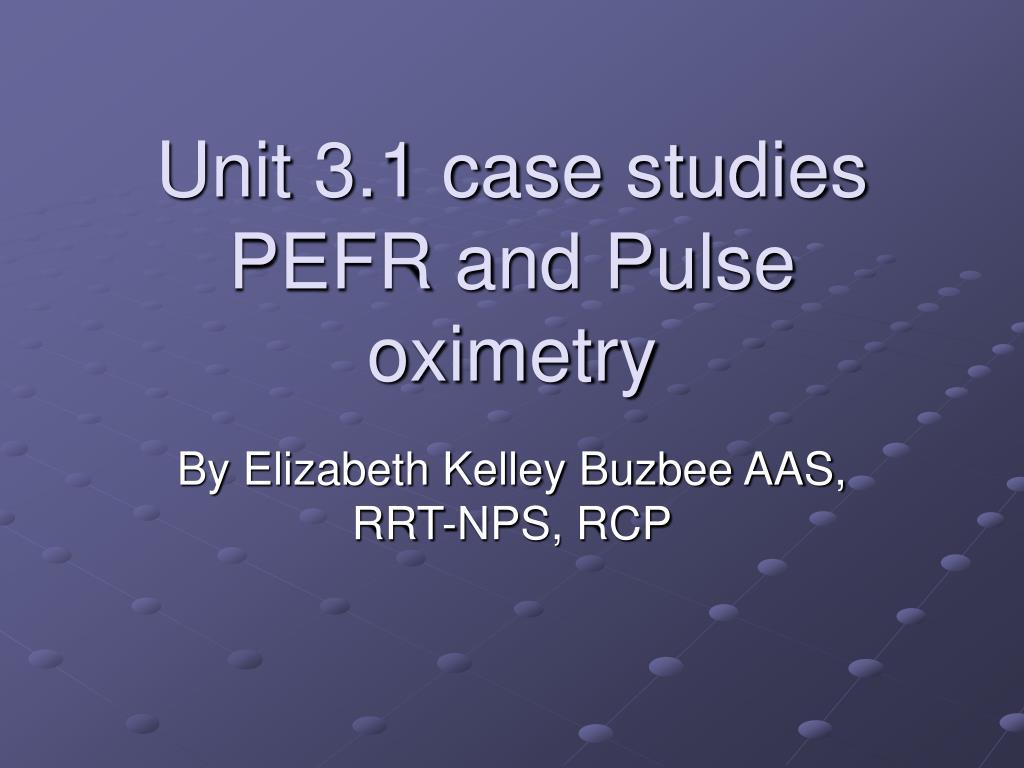 unit 3 1 case studies pefr and pulse oximetry l.