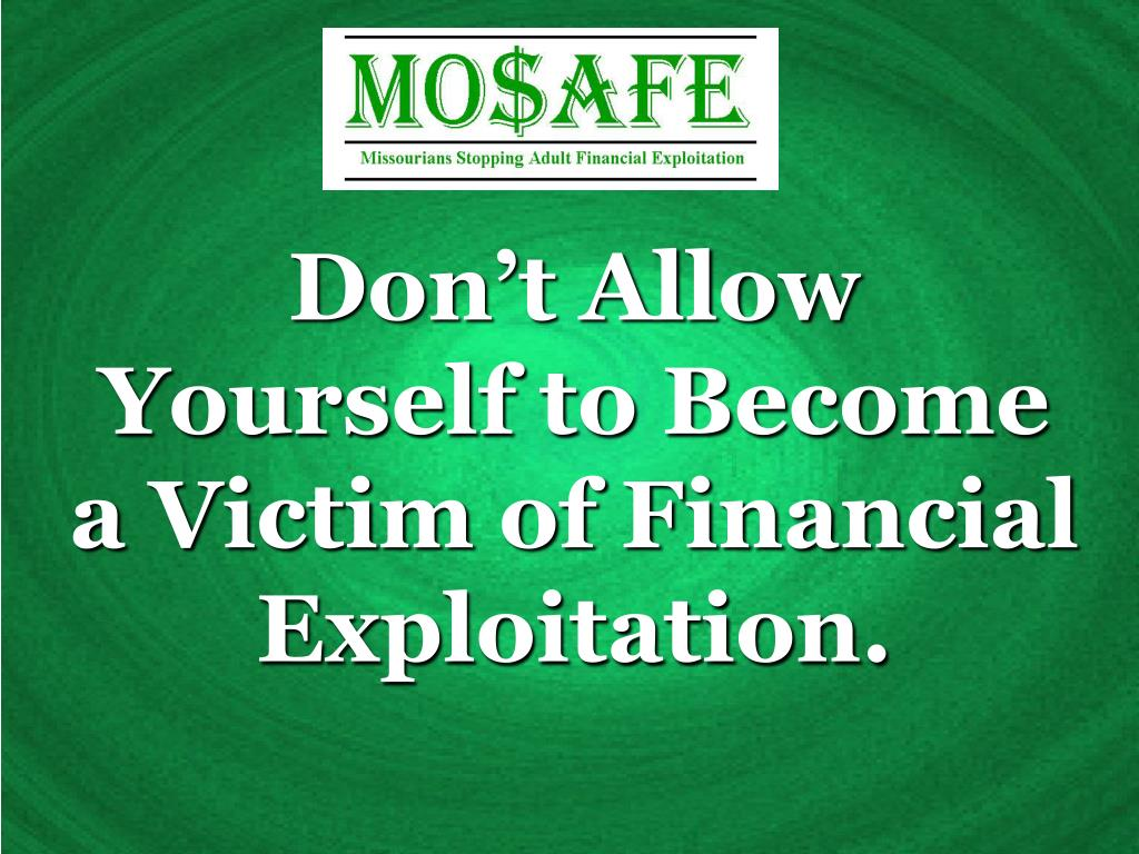 Don't Allow Yourself to Become a Victim of Financial Exploitation.