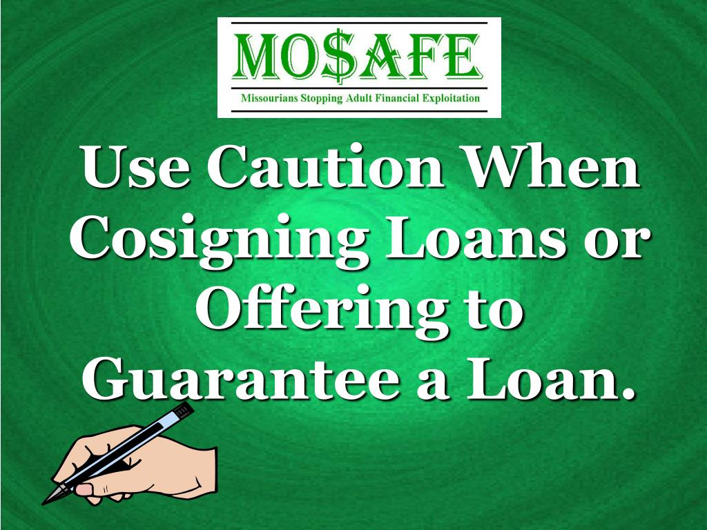 Use Caution When Cosigning Loans or Offering to Guarantee a Loan.