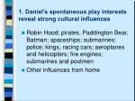 1 daniel s spontaneous play interests reveal strong cultural influences