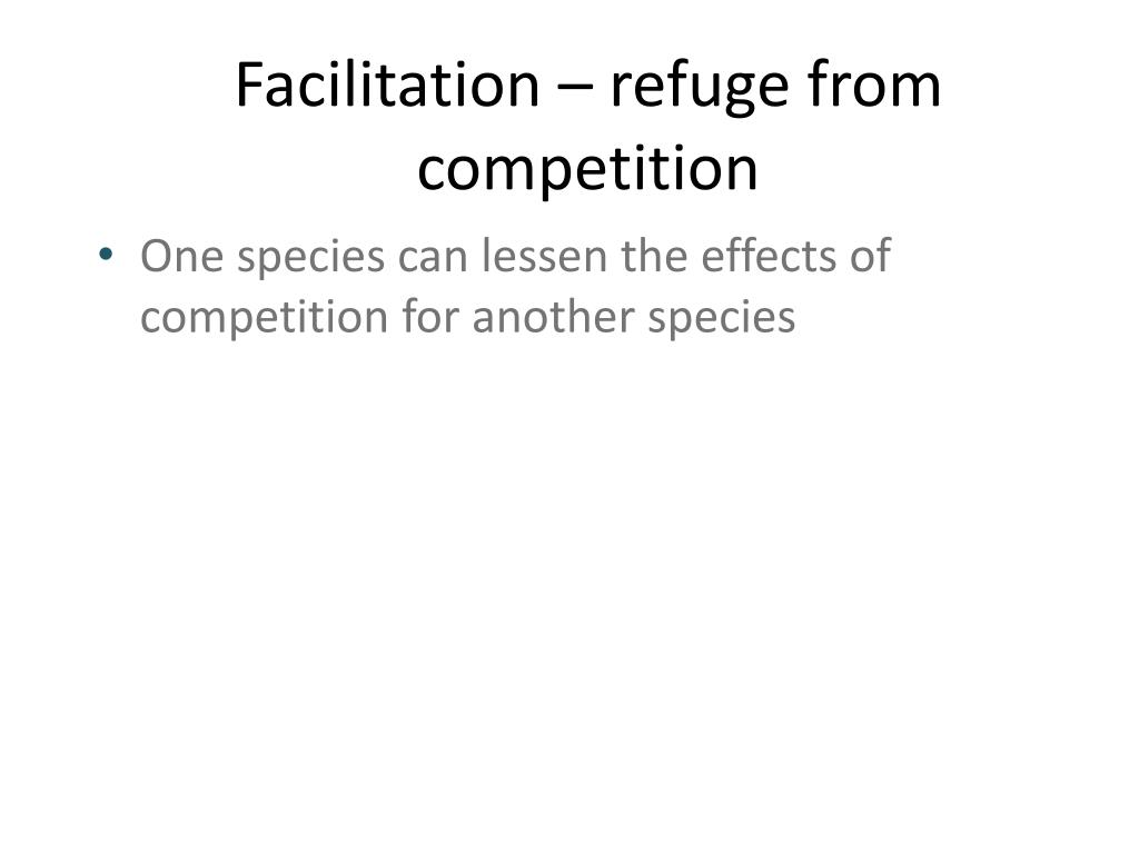 Facilitation – refuge from competition