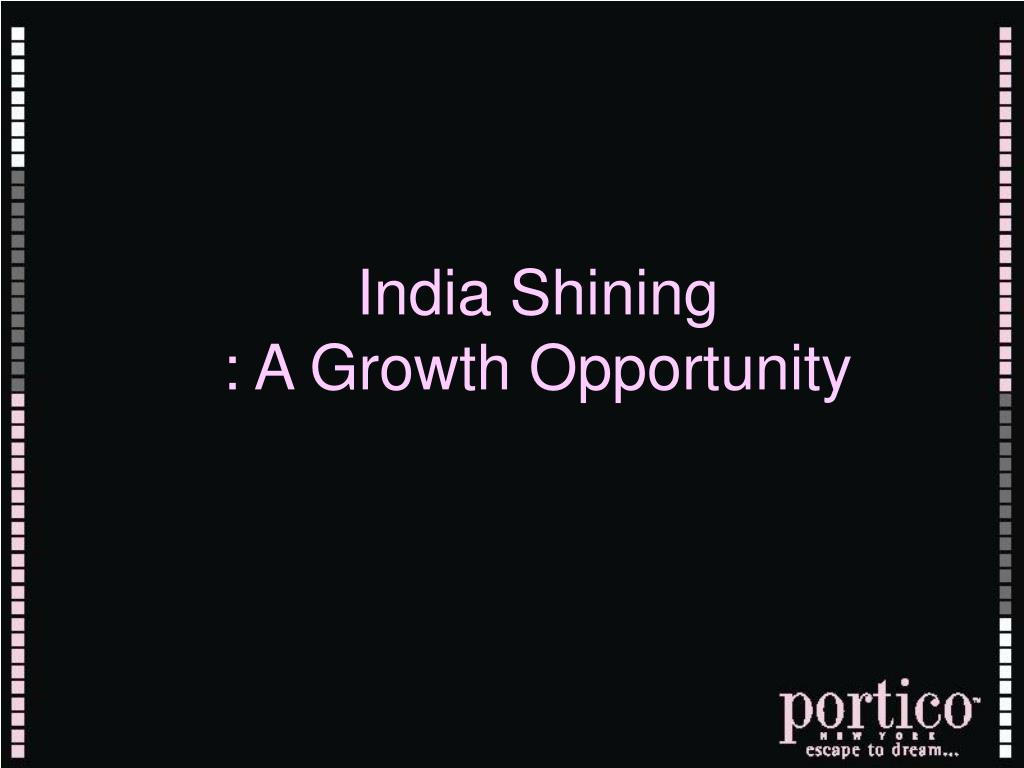 india shining a growth opportunity l.