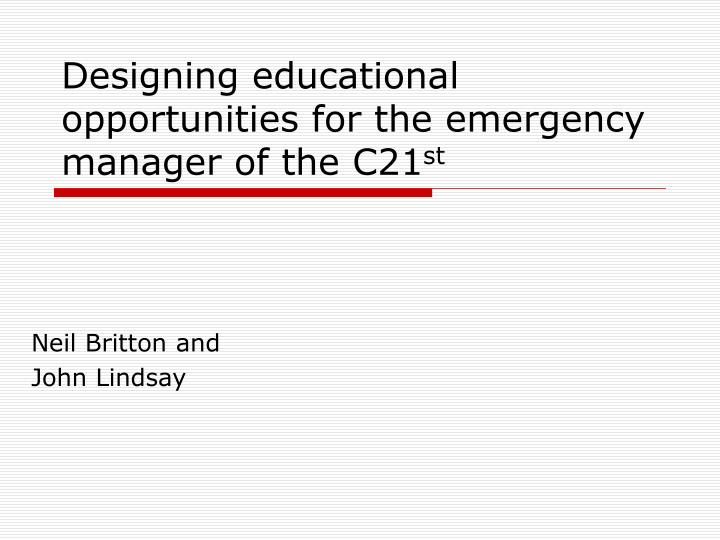 designing educational opportunities for the emergency manager of the c21 st n.