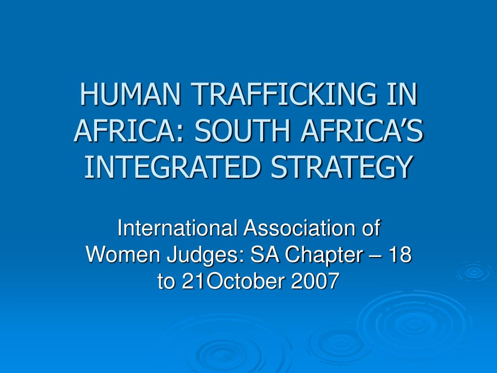HUMAN TRAFFICKING IN AFRICA: SOUTH AFRICA'S INTEGRATED STRATEGY