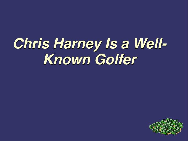 chris harney is a well known golfer n.