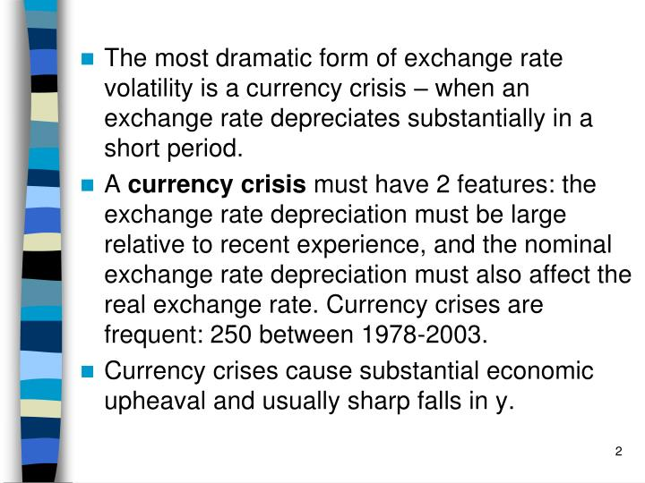 The most dramatic form of exchange rate volatility is a currency crisis – when an exchange rate de...