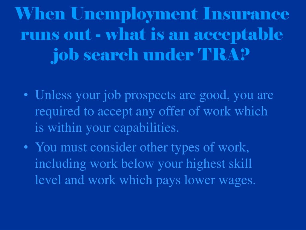 When Unemployment Insurance runs out - what is an acceptable job search under TRA?