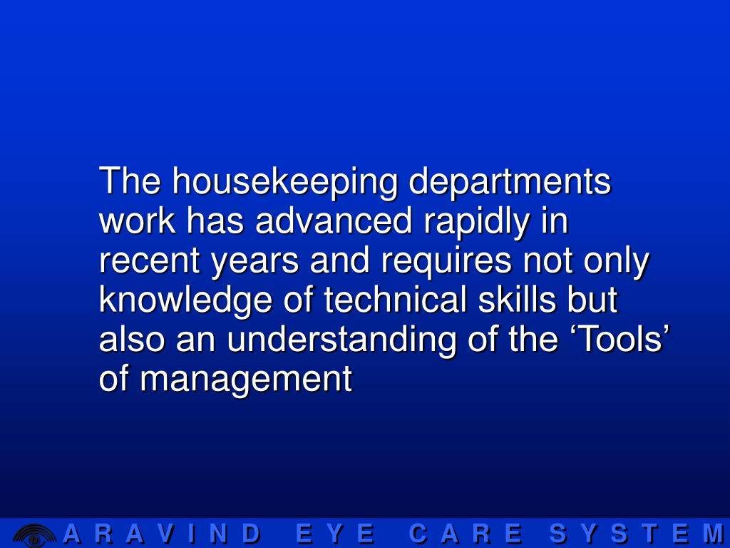 The housekeeping departments work has advanced rapidly in recent years and requires not only knowledge of technical skills but also an understanding of the 'Tools' of management