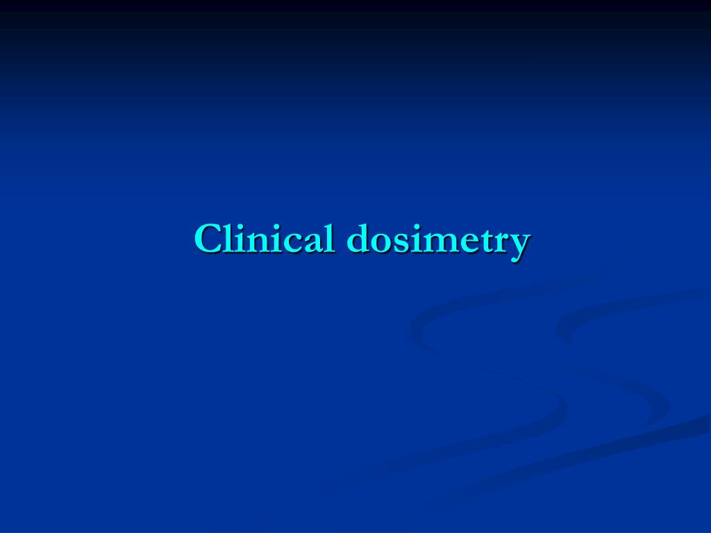Clinical dosimetry