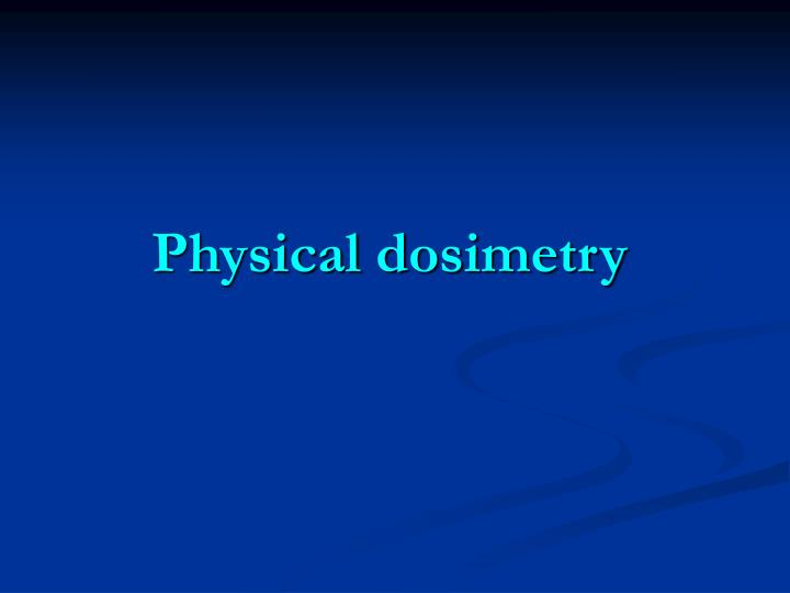 Physical dosimetry