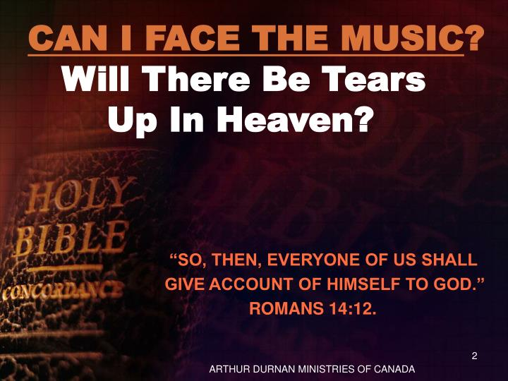 Can i face the music will there be tears up in heaven