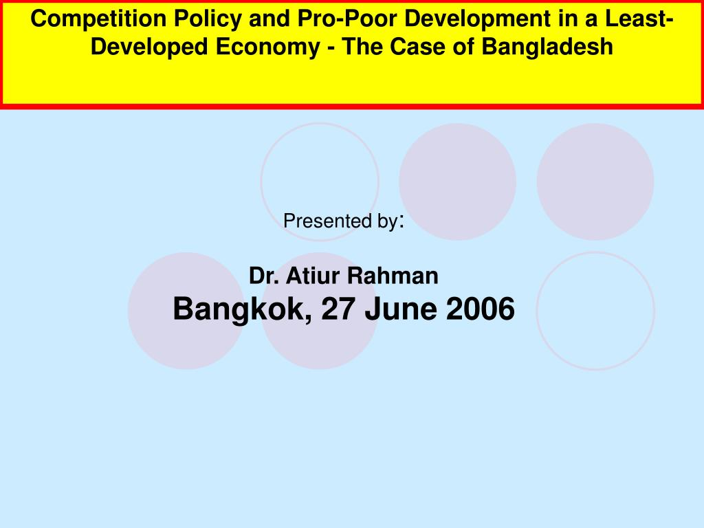 competition policy and law in bangladesh Competition law and policy : challenges in south asia (english) abstract this report focuses on the five south asian economies that have shown the strongest interest in adopting or modifying their policies on competition: bangladesh, india.