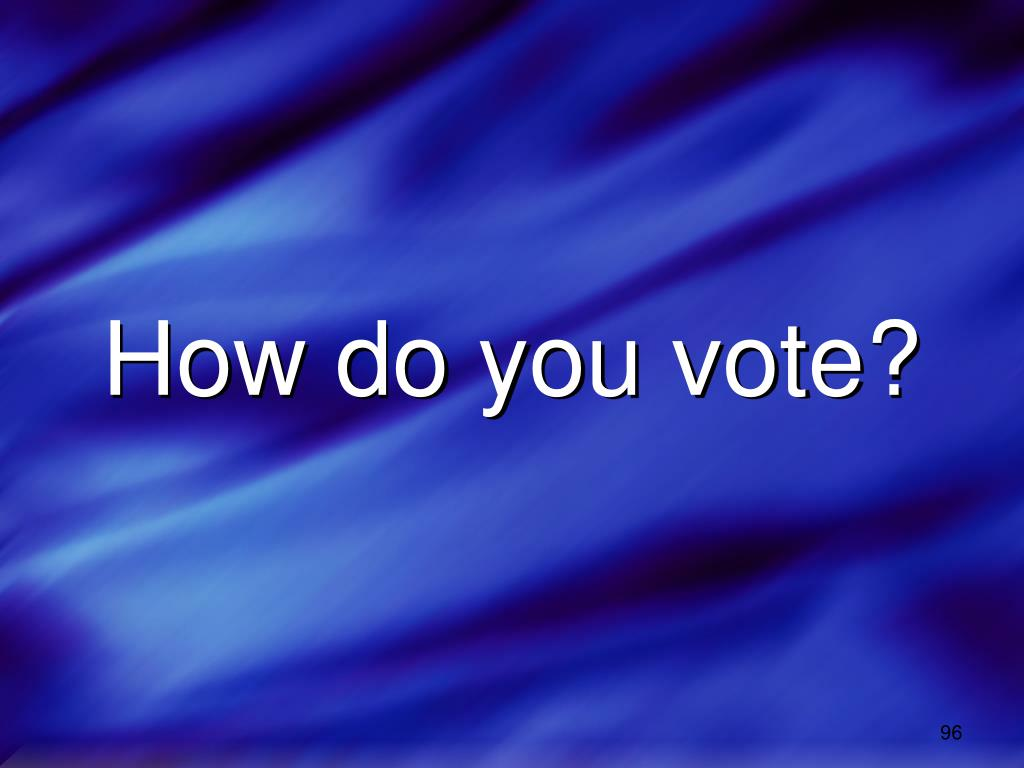 How do you vote?